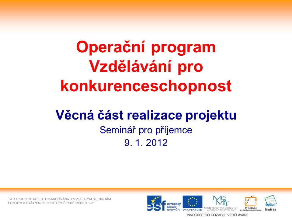 Operační program Vzdělávání pro konkurenceschopnost Věcná část realizace projektu Seminář pro příjemce 9.