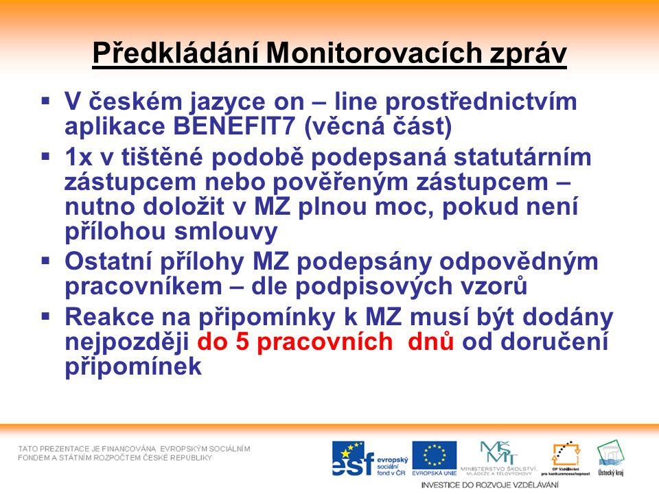 Předkládání Monitorovacích zpráv  V českém jazyce on – line prostřednictvím aplikace BENEFIT7 (věcná část)  1x v tištěné podobě podepsaná statutárním zástupcem nebo pověřeným zástupcem – nutno doložit v MZ plnou moc, pokud není přílohou smlouvy  Ostatní přílohy MZ podepsány odpovědným pracovníkem – dle podpisových vzorů  Reakce na připomínky k MZ musí být dodány nejpozději do 5 pracovních dnů od doručení připomínek