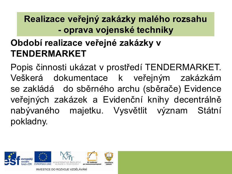 Realizace veřejný zakázky malého rozsahu - oprava vojenské techniky Období realizace veřejné zakázky v TENDERMARKET Popis činnosti ukázat v prostředí TENDERMARKET.
