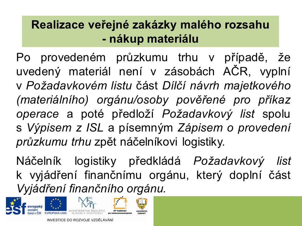 Realizace veřejné zakázky malého rozsahu - nákup materiálu Po provedeném průzkumu trhu v případě, že uvedený materiál není v zásobách AČR, vyplní v Po