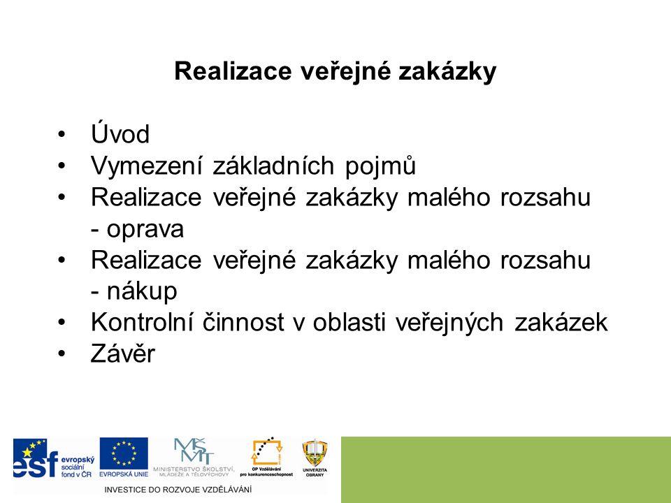 Úvod Vymezení základních pojmů Realizace veřejné zakázky malého rozsahu - oprava Realizace veřejné zakázky malého rozsahu - nákup Kontrolní činnost v