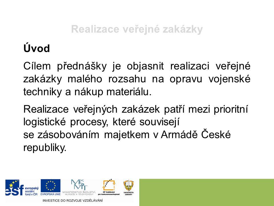 Realizace veřejné zakázky Úvod Cílem přednášky je objasnit realizaci veřejné zakázky malého rozsahu na opravu vojenské techniky a nákup materiálu. Rea