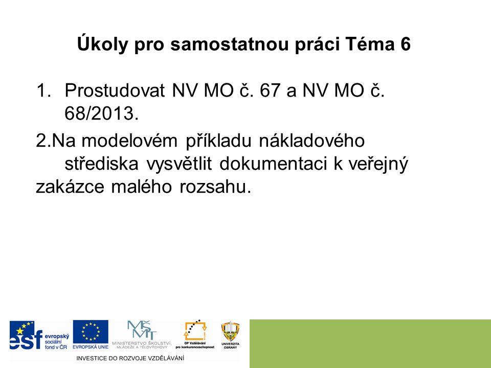 1.Prostudovat NV MO č. 67 a NV MO č. 68/2013. 2.Na modelovém příkladu nákladového střediska vysvětlit dokumentaci k veřejný zakázce malého rozsahu. Úk