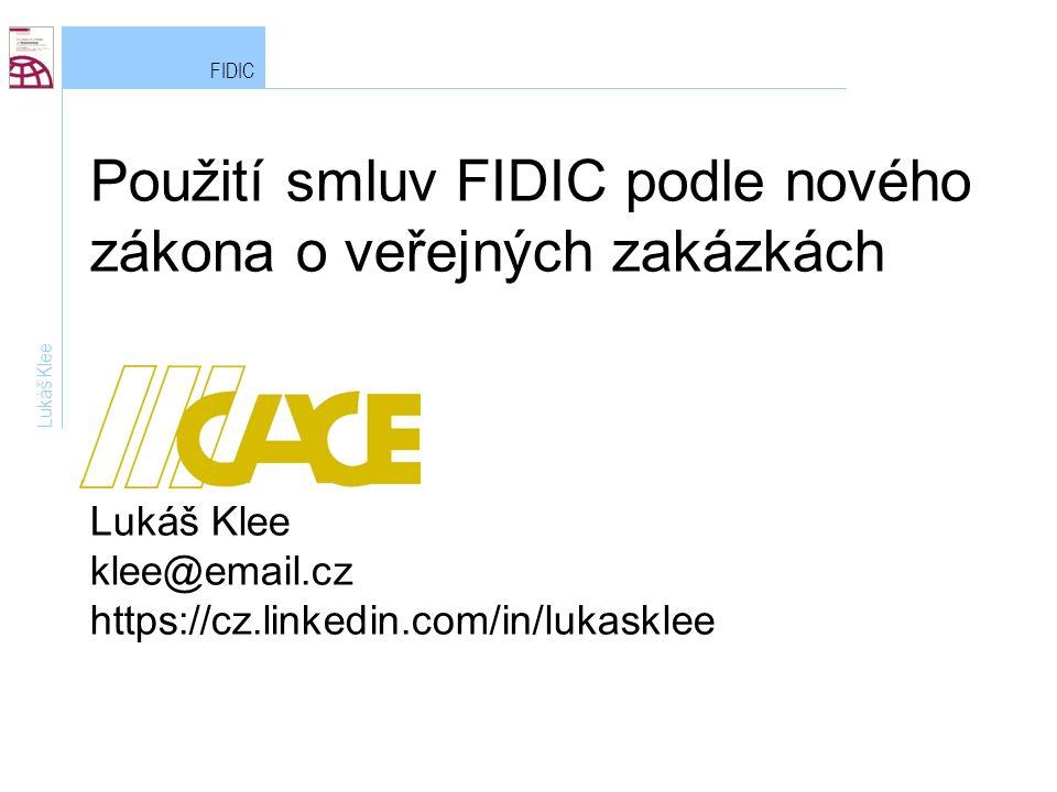 Lukáš Klee - klee@email.cz32 FIDIC Standardizace Lukáš Klee FIDIC na MD, jinde: inženýrské stavby a technologické dodávky + Vzorová smlouva pro zhotovení pozemní stavby Za široké podpory zájmových sdružení a za celoodvětvového konsensu (zhotovitelé, ministerstva - MPO, MMR – obecně všechny zainteresované subjekty) vznikne česká vzorová smlouva pro zhotovení pozemní stavby.