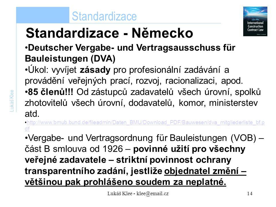 Lukáš Klee - klee@email.cz14 Lukáš Klee Deutscher Vergabe- und Vertragsausschuss für Bauleistungen (DVA) Úkol: vyvíjet zásady pro profesionální zadávání a provádění veřejných prací, rozvoj, racionalizaci, apod.