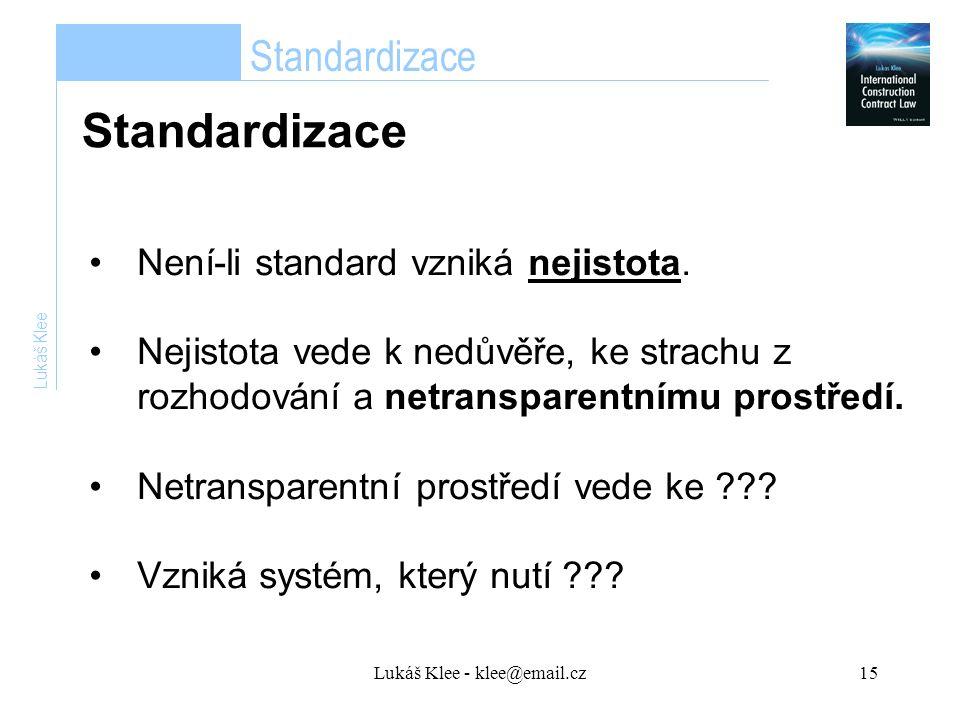 Lukáš Klee - klee@email.cz15 Lukáš Klee Není-li standard vzniká nejistota.