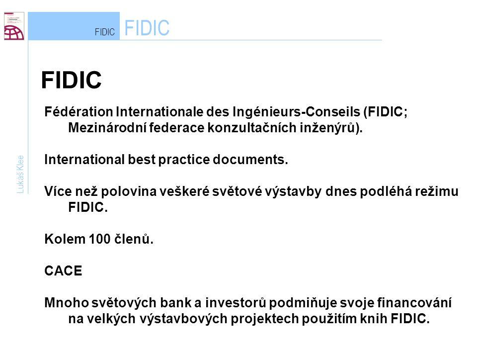 FIDIC Lukáš Klee Fédération Internationale des Ingénieurs-Conseils (FIDIC; Mezinárodní federace konzultačních inženýrů).