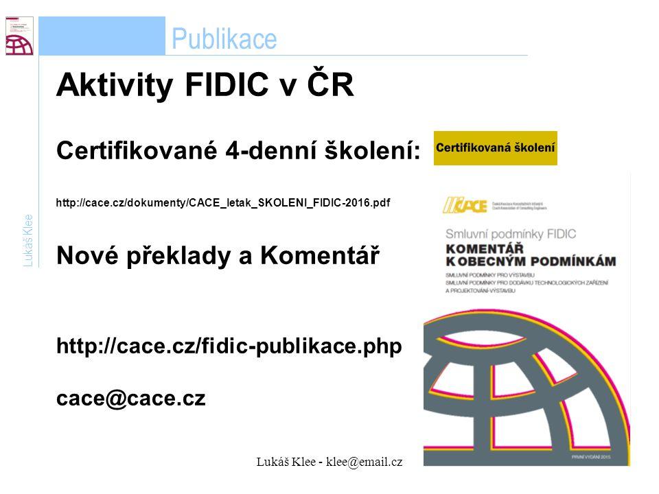 Lukáš Klee - klee@email.cz17 Publikace Lukáš Klee Aktivity FIDIC v ČR Certifikované 4-denní školení: http://cace.cz/dokumenty/CACE_letak_SKOLENI_FIDIC-2016.pdf Nové překlady a Komentář http://cace.cz/fidic-publikace.php cace@cace.cz