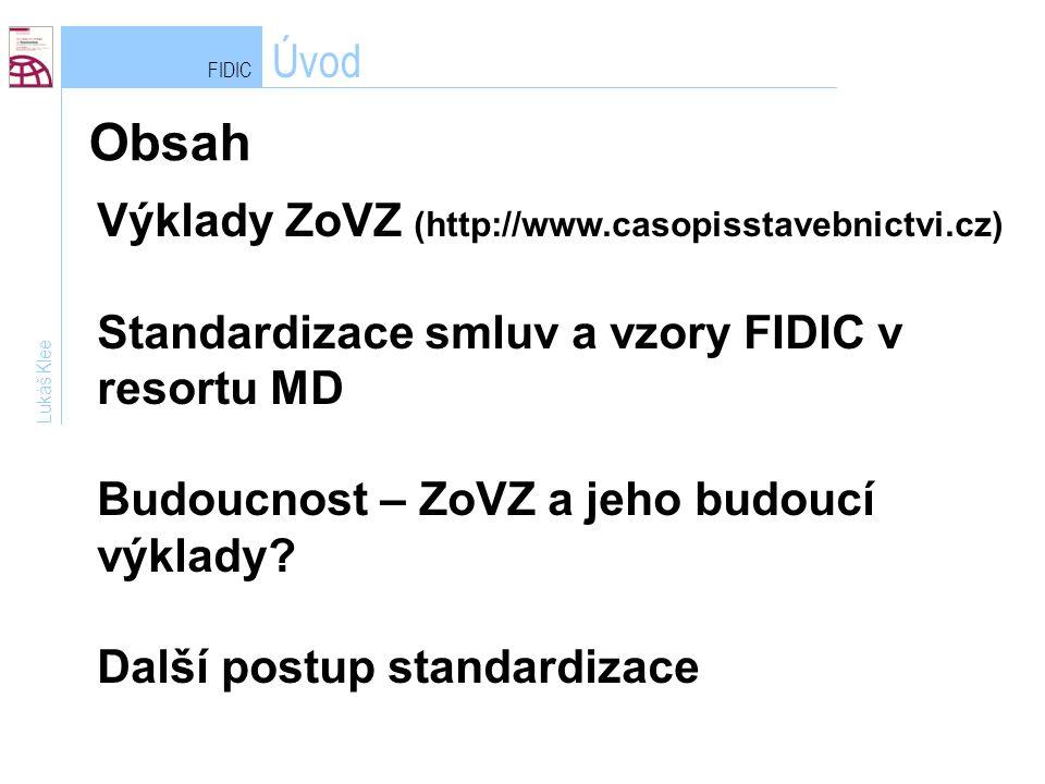 FIDIC Úvod Obsah Lukáš Klee Výklady ZoVZ (http://www.casopisstavebnictvi.cz) Standardizace smluv a vzory FIDIC v resortu MD Budoucnost – ZoVZ a jeho budoucí výklady.