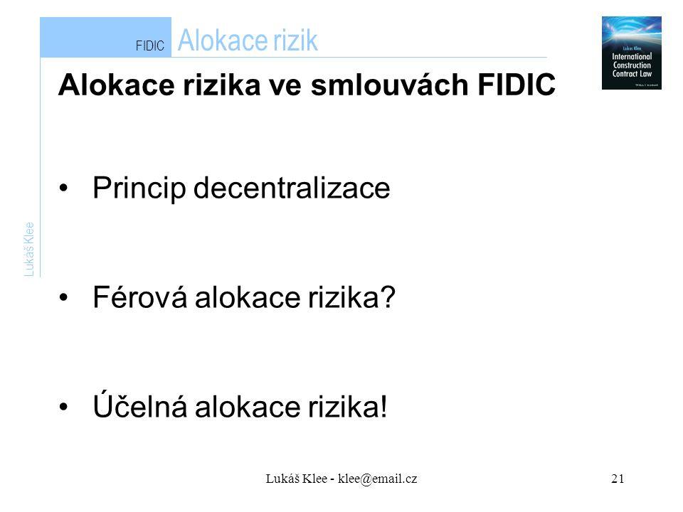 Lukáš Klee - klee@email.cz21 FIDIC Alokace rizik Lukáš Klee Princip decentralizace Férová alokace rizika.