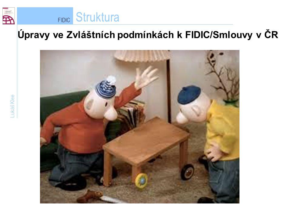 FIDIC Struktura Lukáš Klee Úpravy ve Zvláštních podmínkách k FIDIC/Smlouvy v ČR
