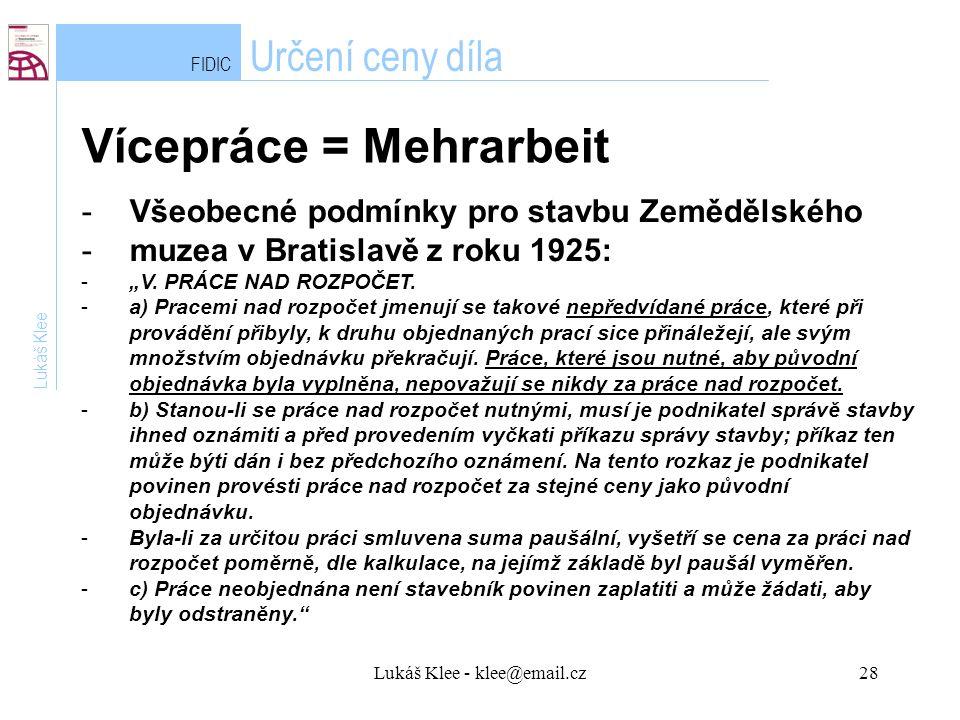 """Lukáš Klee - klee@email.cz28 FIDIC Určení ceny díla Vícepráce = Mehrarbeit Lukáš Klee -Všeobecné podmínky pro stavbu Zemědělského -muzea v Bratislavě z roku 1925: -""""V."""