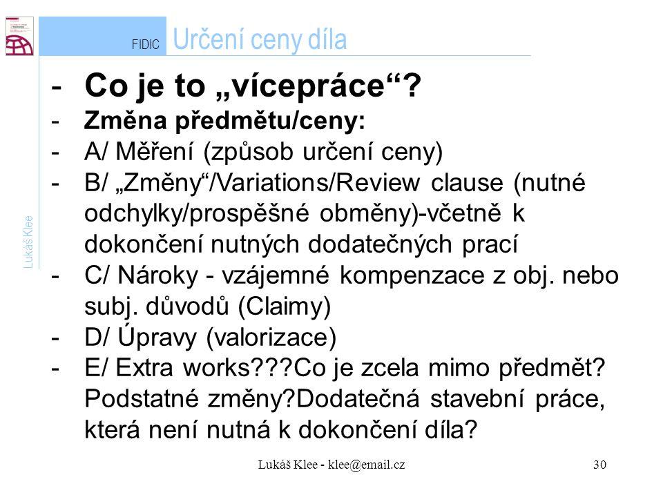 """Lukáš Klee - klee@email.cz30 FIDIC Určení ceny díla Lukáš Klee -Co je to """"vícepráce ."""