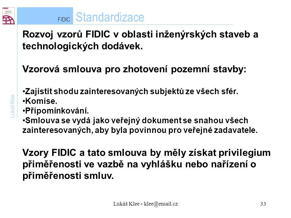 Lukáš Klee - klee@email.cz33 FIDIC Standardizace Lukáš Klee Rozvoj vzorů FIDIC v oblasti inženýrských staveb a technologických dodávek.