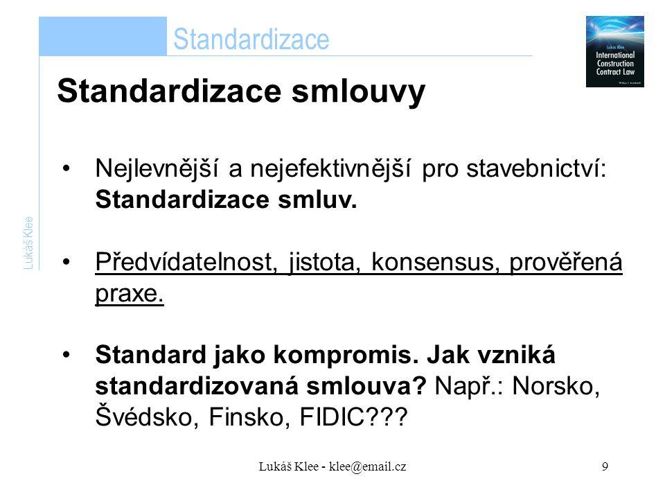 Lukáš Klee - klee@email.cz9 Lukáš Klee Nejlevnější a nejefektivnější pro stavebnictví: Standardizace smluv.
