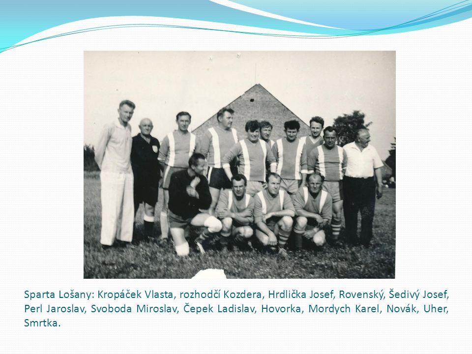 Sparta Lošany: Kropáček Vlasta, rozhodčí Kozdera, Hrdlička Josef, Rovenský, Šedivý Josef, Perl Jaroslav, Svoboda Miroslav, Čepek Ladislav, Hovorka, Mordych Karel, Novák, Uher, Smrtka.