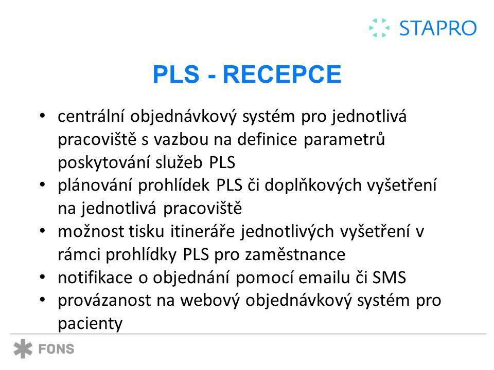 PLS - RECEPCE centrální objednávkový systém pro jednotlivá pracoviště s vazbou na definice parametrů poskytování služeb PLS plánování prohlídek PLS či doplňkových vyšetření na jednotlivá pracoviště možnost tisku itineráře jednotlivých vyšetření v rámci prohlídky PLS pro zaměstnance notifikace o objednání pomocí emailu či SMS provázanost na webový objednávkový systém pro pacienty