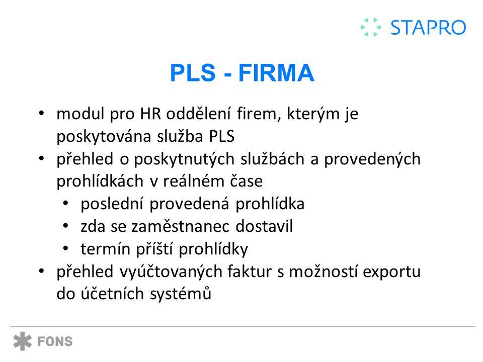 PLS - FIRMA modul pro HR oddělení firem, kterým je poskytována služba PLS přehled o poskytnutých službách a provedených prohlídkách v reálném čase poslední provedená prohlídka zda se zaměstnanec dostavil termín příští prohlídky přehled vyúčtovaných faktur s možností exportu do účetních systémů
