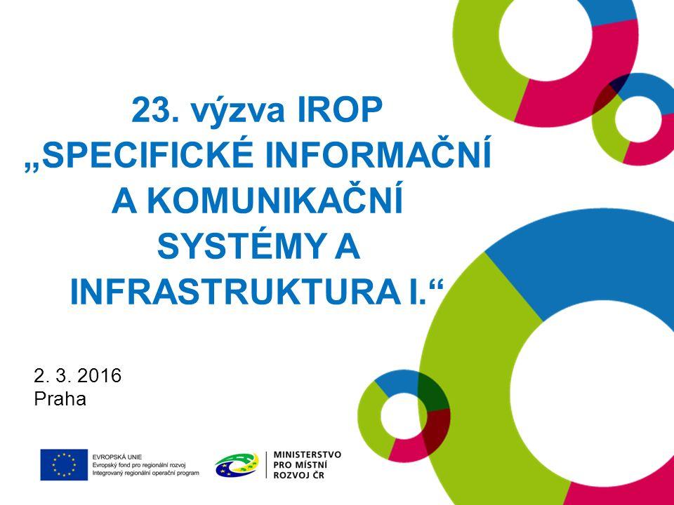"""23. výzva IROP """"SPECIFICKÉ INFORMAČNÍ A KOMUNIKAČNÍ SYSTÉMY A INFRASTRUKTURA I. 2. 3. 2016 Praha"""
