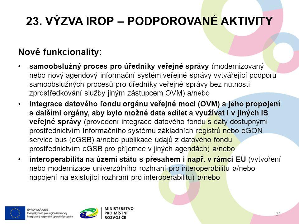 23. VÝZVA IROP – PODPOROVANÉ AKTIVITY Nové funkcionality: samoobslužný proces pro úředníky veřejné správy (modernizovaný nebo nový agendový informační