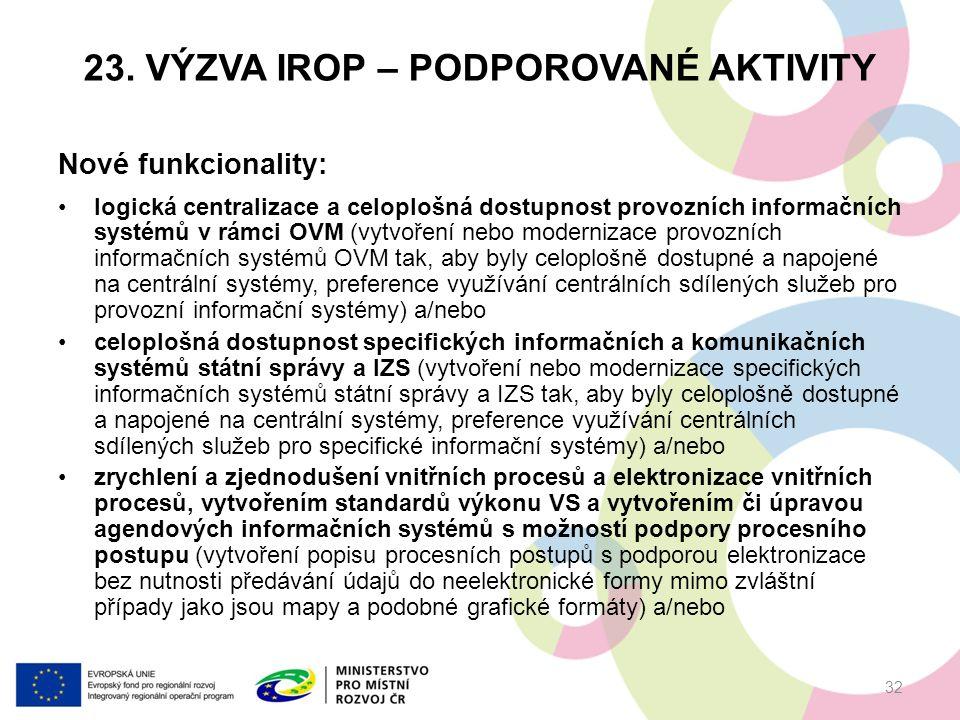 23. VÝZVA IROP – PODPOROVANÉ AKTIVITY Nové funkcionality: logická centralizace a celoplošná dostupnost provozních informačních systémů v rámci OVM (vy