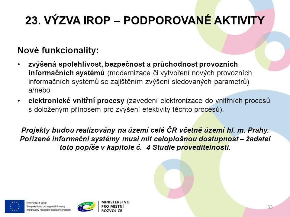 23. VÝZVA IROP – PODPOROVANÉ AKTIVITY Nové funkcionality: zvýšená spolehlivost, bezpečnost a průchodnost provozních informačních systémů (modernizace