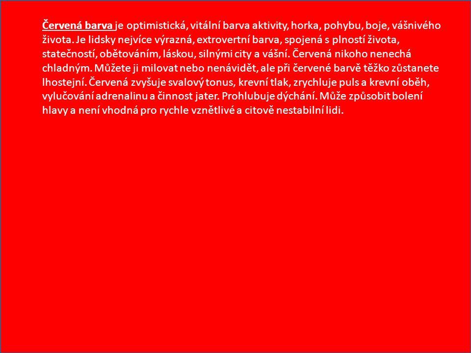 Červená barva je optimistická, vitální barva aktivity, horka, pohybu, boje, vášnivého života. Je lidsky nejvíce výrazná, extrovertní barva, spojená s
