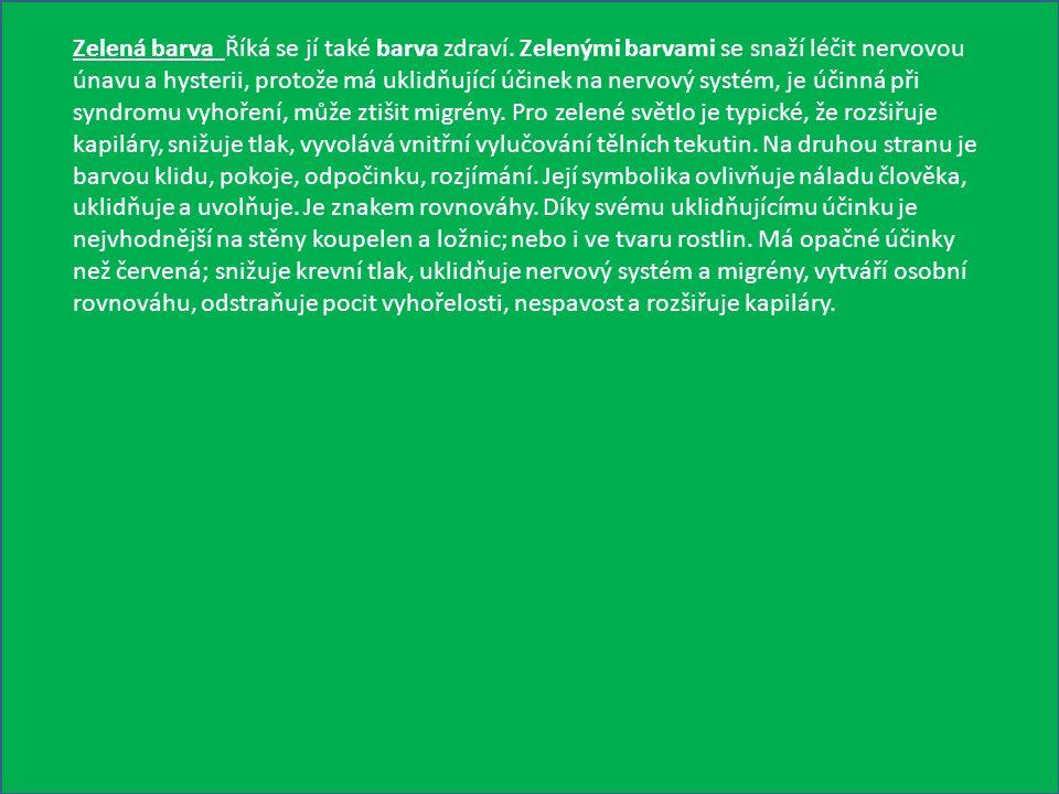 Zelená barva Říká se jí také barva zdraví. Zelenými barvami se snaží léčit nervovou únavu a hysterii, protože má uklidňující účinek na nervový systém,