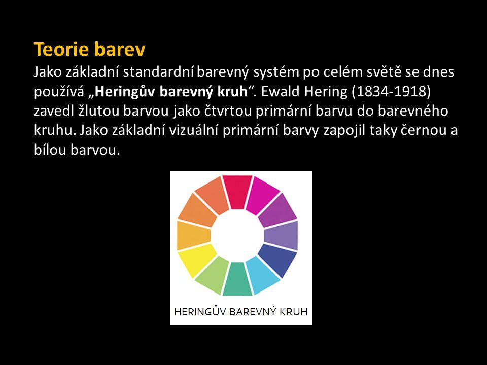 """Teorie barev Jako základní standardní barevný systém po celém světě se dnes používá """"Heringův barevný kruh"""". Ewald Hering (1834-1918) zavedl žlutou ba"""