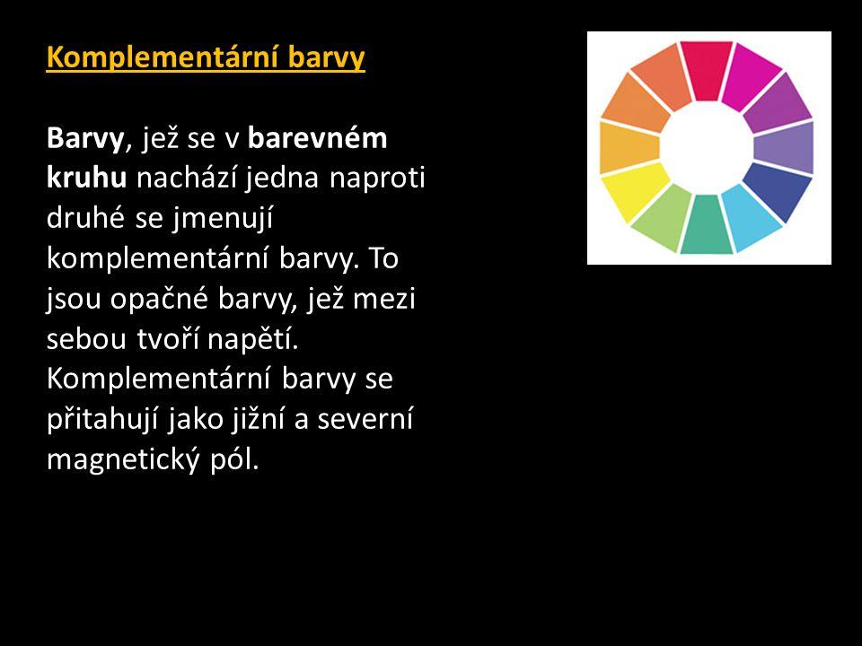 Komplementární barvy Barvy, jež se v barevném kruhu nachází jedna naproti druhé se jmenují komplementární barvy. To jsou opačné barvy, jež mezi sebou