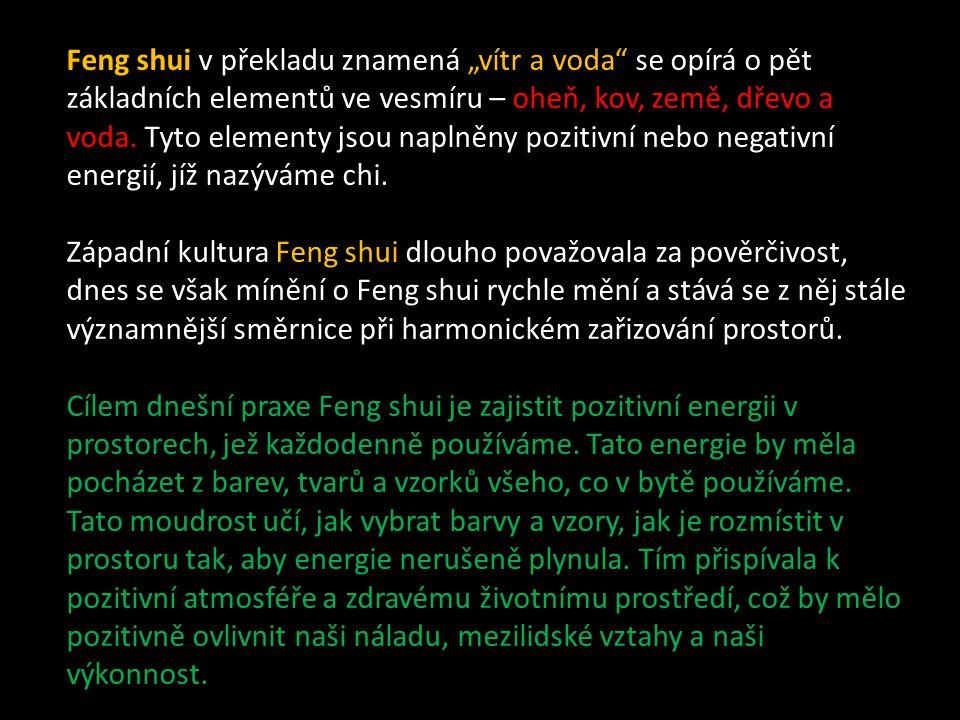 """Feng shui v překladu znamená """"vítr a voda"""" se opírá o pět základních elementů ve vesmíru – oheň, kov, země, dřevo a voda. Tyto elementy jsou naplněny"""
