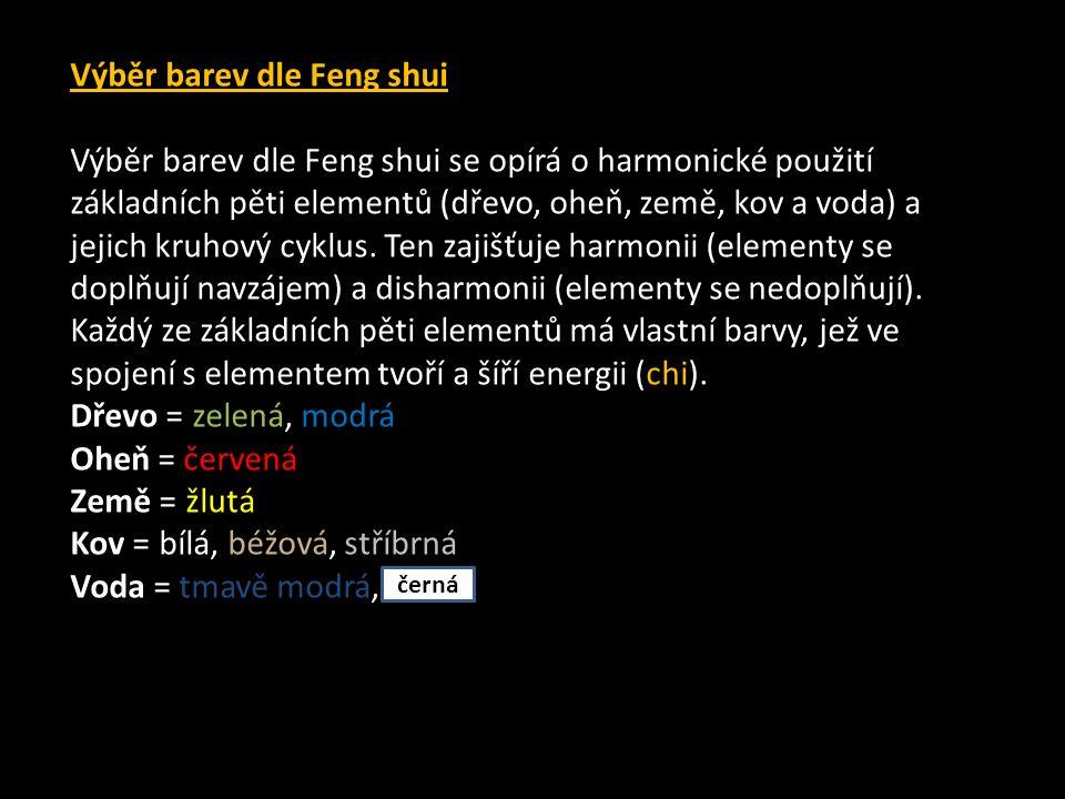 Výběr barev dle Feng shui Výběr barev dle Feng shui se opírá o harmonické použití základních pěti elementů (dřevo, oheň, země, kov a voda) a jejich kruhový cyklus.