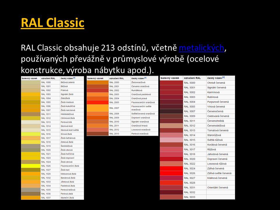 RAL Classic RAL Classic obsahuje 213 odstínů, včetně metalických, používaných převážně v průmyslové výrobě (ocelové konstrukce, výroba nábytku apod.).metalických