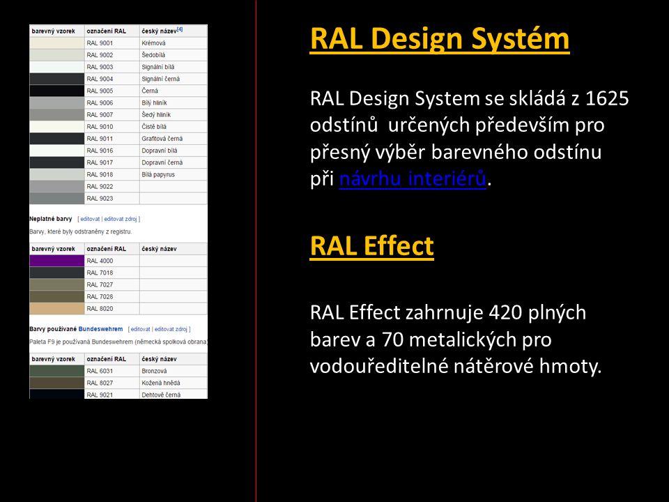 RAL Design Systém RAL Design System se skládá z 1625 odstínů určených především pro přesný výběr barevného odstínu při návrhu interiérů.návrhu interiérů RAL Effect RAL Effect zahrnuje 420 plných barev a 70 metalických pro vodouředitelné nátěrové hmoty.