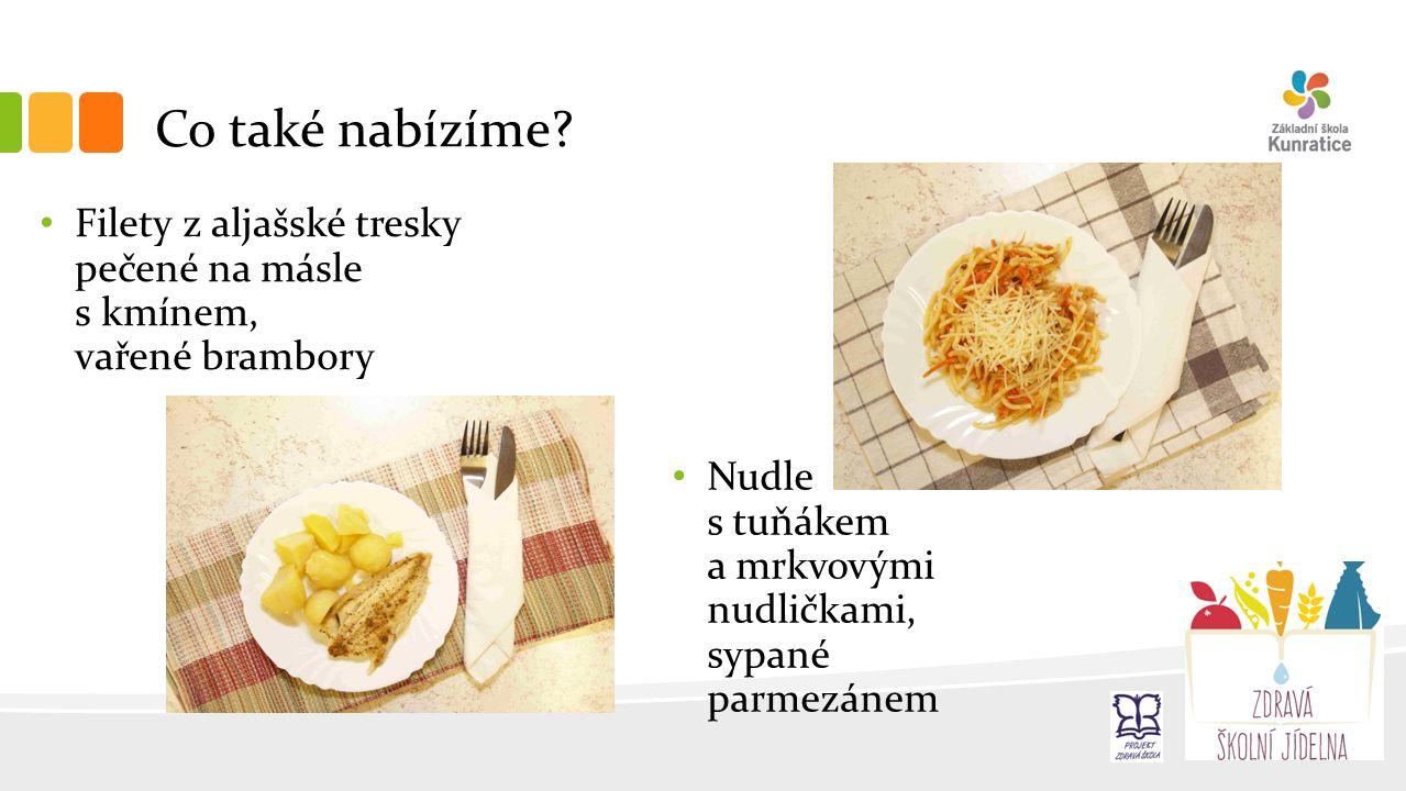 Co také nabízíme? Nudle s tuňákem a mrkvovými nudličkami, sypané parmezánem Filety z aljašské tresky pečené na másle s kmínem, vařené brambory