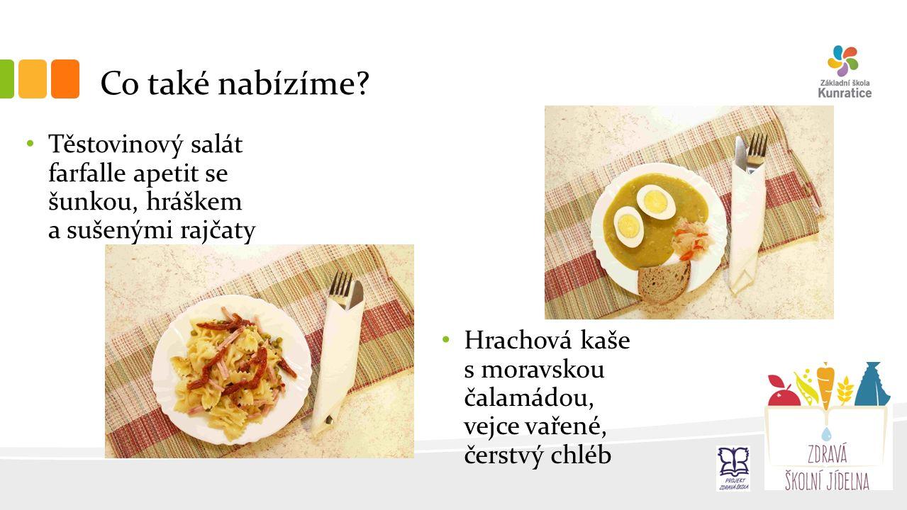 Co také nabízíme? Těstovinový salát farfalle apetit se šunkou, hráškem a sušenými rajčaty Hrachová kaše s moravskou čalamádou, vejce vařené, čerstvý c