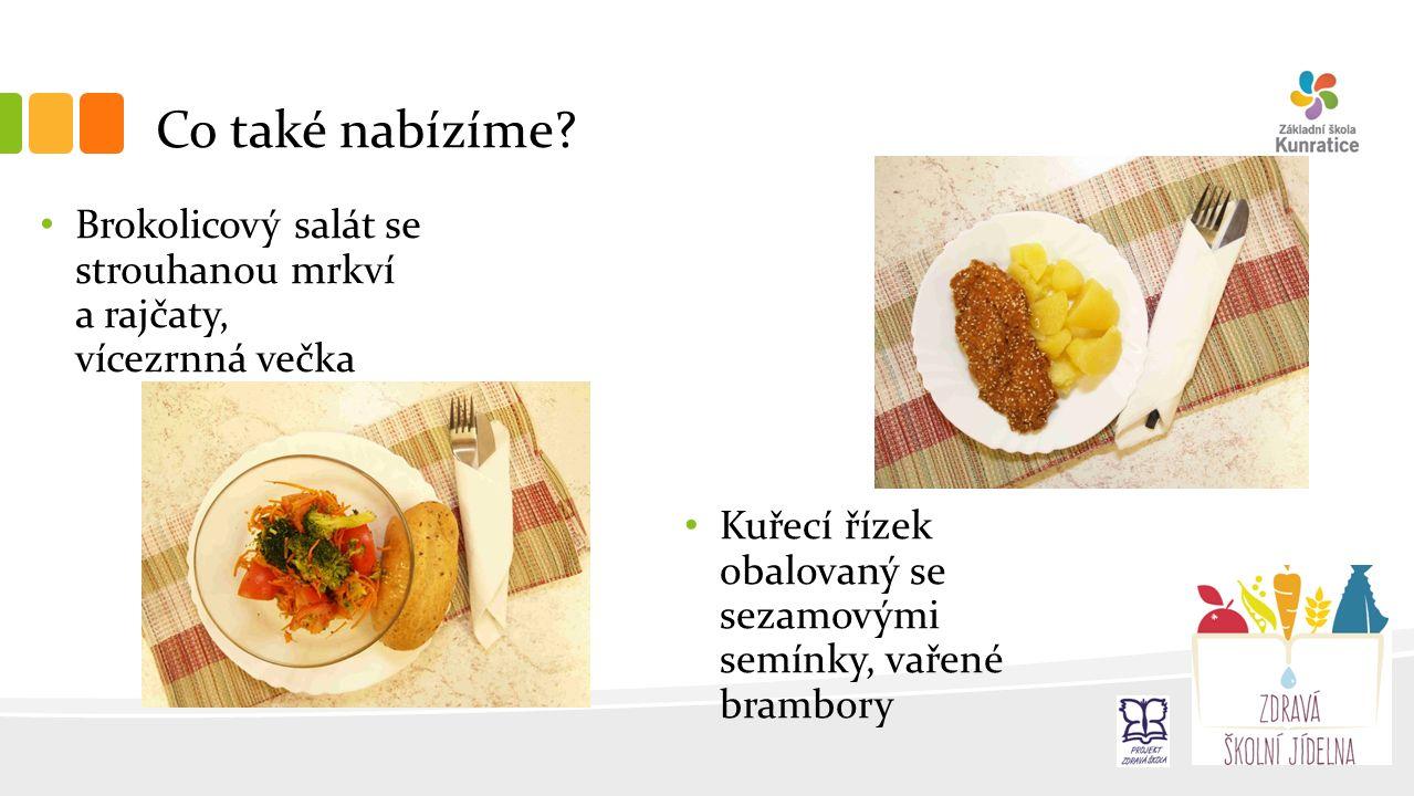 Co také nabízíme? Brokolicový salát se strouhanou mrkví a rajčaty, vícezrnná večka Kuřecí řízek obalovaný se sezamovými semínky, vařené brambory