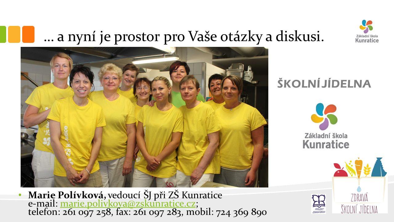 … a nyní je prostor pro Vaše otázky a diskusi. ŠKOLNÍ JÍDELNA Marie Polívková, vedoucí ŠJ při ZŠ Kunratice e-mail: marie.polivkova@zskunratice.cz; tel