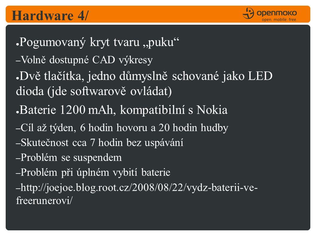 """Hardware 4/ ● Pogumovaný kryt tvaru """"puku – Volně dostupné CAD výkresy ● Dvě tlačítka, jedno důmyslně schované jako LED dioda (jde softwarově ovládat) ● Baterie 1200 mAh, kompatibilní s Nokia – Cíl až týden, 6 hodin hovoru a 20 hodin hudby – Skutečnost cca 7 hodin bez uspávání – Problém se suspendem – Problém při úplném vybití baterie – http://joejoe.blog.root.cz/2008/08/22/vydz-baterii-ve- freerunerovi/"""