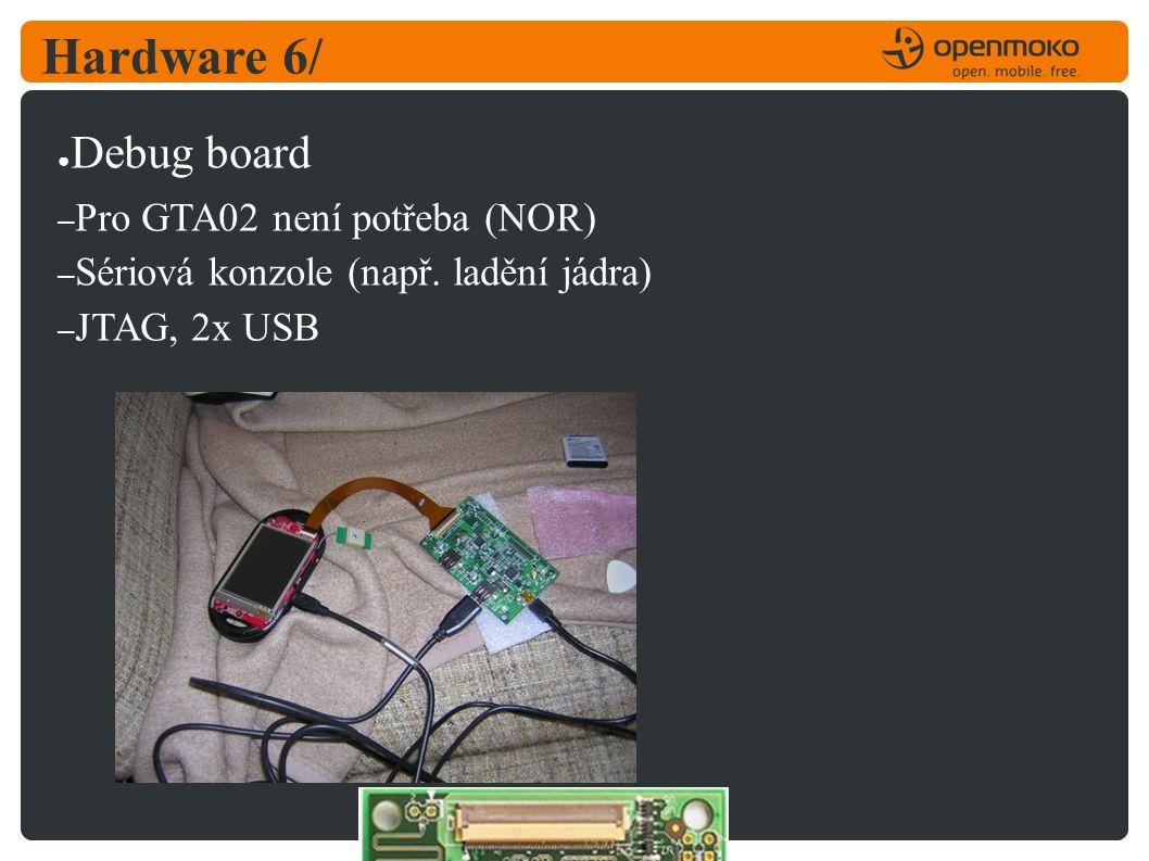 Hardware 6/ ● Debug board – Pro GTA02 není potřeba (NOR) – Sériová konzole (např.