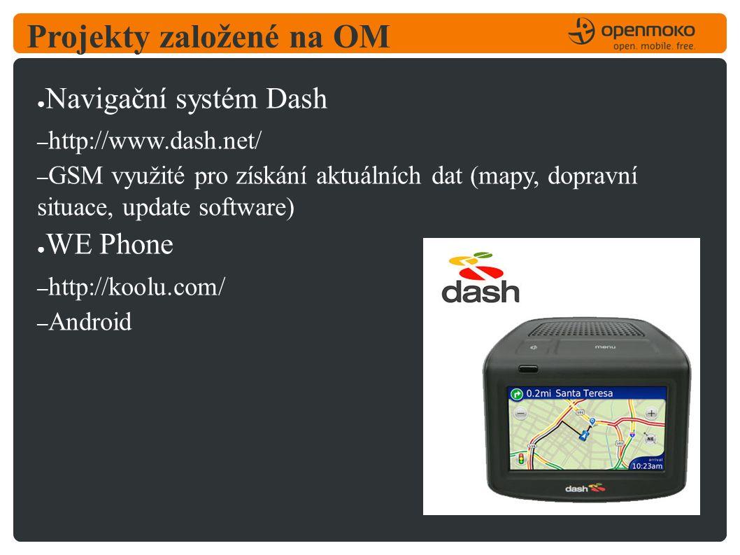 Projekty založené na OM ● Navigační systém Dash – http://www.dash.net/ – GSM využité pro získání aktuálních dat (mapy, dopravní situace, update software) ● WE Phone – http://koolu.com/ – Android
