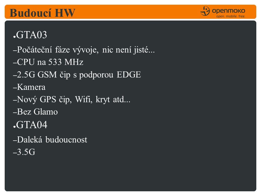 Budoucí HW ● GTA03 – Počáteční fáze vývoje, nic není jisté...
