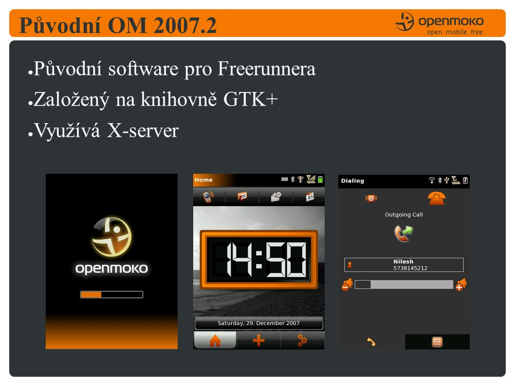Původní OM 2007.2 ● Původní software pro Freerunnera ● Založený na knihovně GTK+ ● Využívá X-server