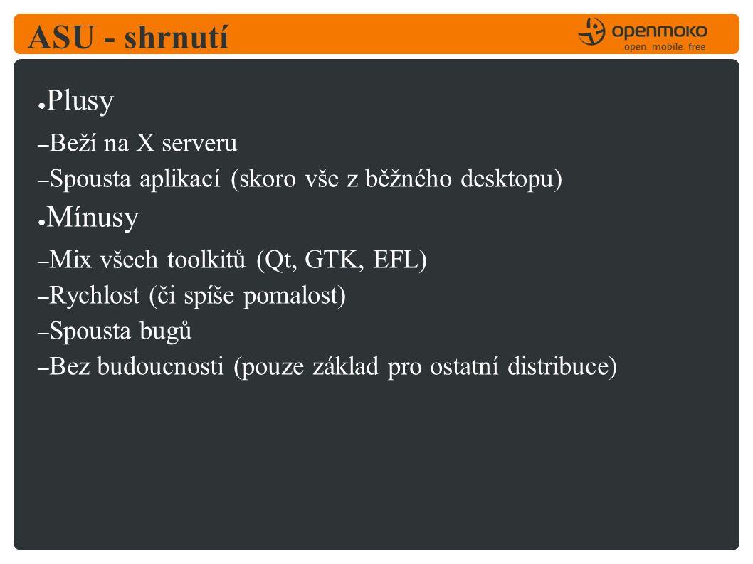 ASU - shrnutí ● Plusy – Beží na X serveru – Spousta aplikací (skoro vše z běžného desktopu) ● Mínusy – Mix všech toolkitů (Qt, GTK, EFL) – Rychlost (či spíše pomalost) – Spousta bugů – Bez budoucnosti (pouze základ pro ostatní distribuce)