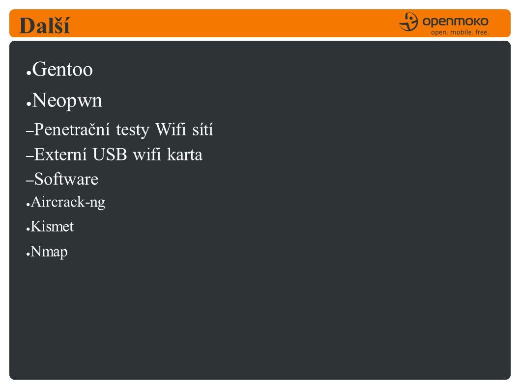 Další ● Gentoo ● Neopwn – Penetrační testy Wifi sítí – Externí USB wifi karta – Software ● Aircrack-ng ● Kismet ● Nmap
