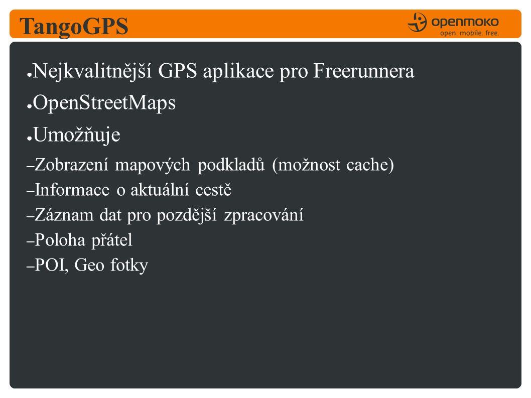 TangoGPS ● Nejkvalitnější GPS aplikace pro Freerunnera ● OpenStreetMaps ● Umožňuje – Zobrazení mapových podkladů (možnost cache) – Informace o aktuální cestě – Záznam dat pro pozdější zpracování – Poloha přátel – POI, Geo fotky