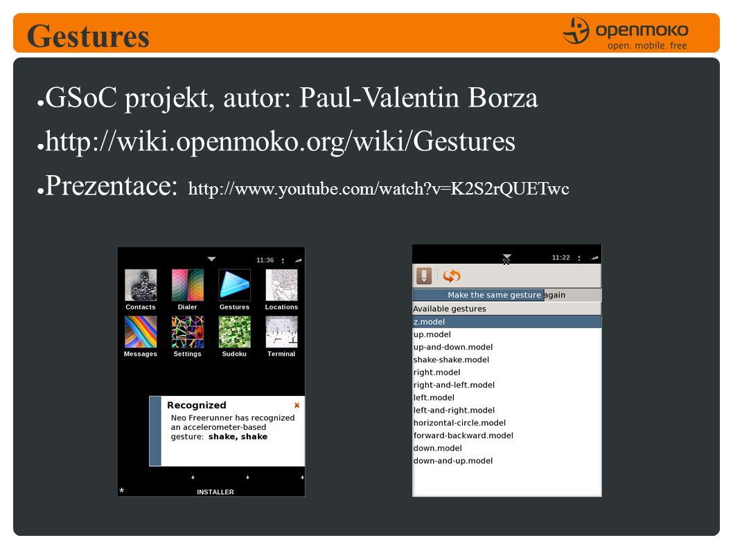 Gestures ● GSoC projekt, autor: Paul-Valentin Borza ● http://wiki.openmoko.org/wiki/Gestures ● Prezentace: http://www.youtube.com/watch v=K2S2rQUETwc
