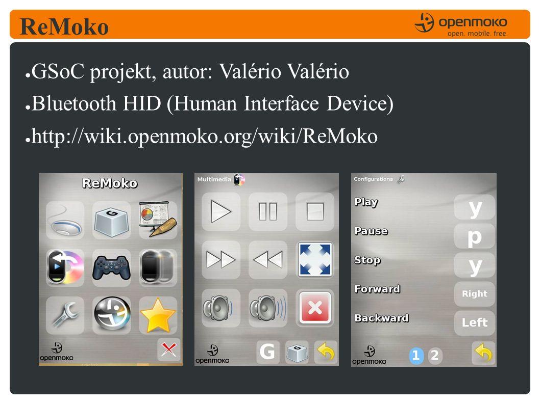 ReMoko ● GSoC projekt, autor: Valério Valério ● Bluetooth HID (Human Interface Device) ● http://wiki.openmoko.org/wiki/ReMoko