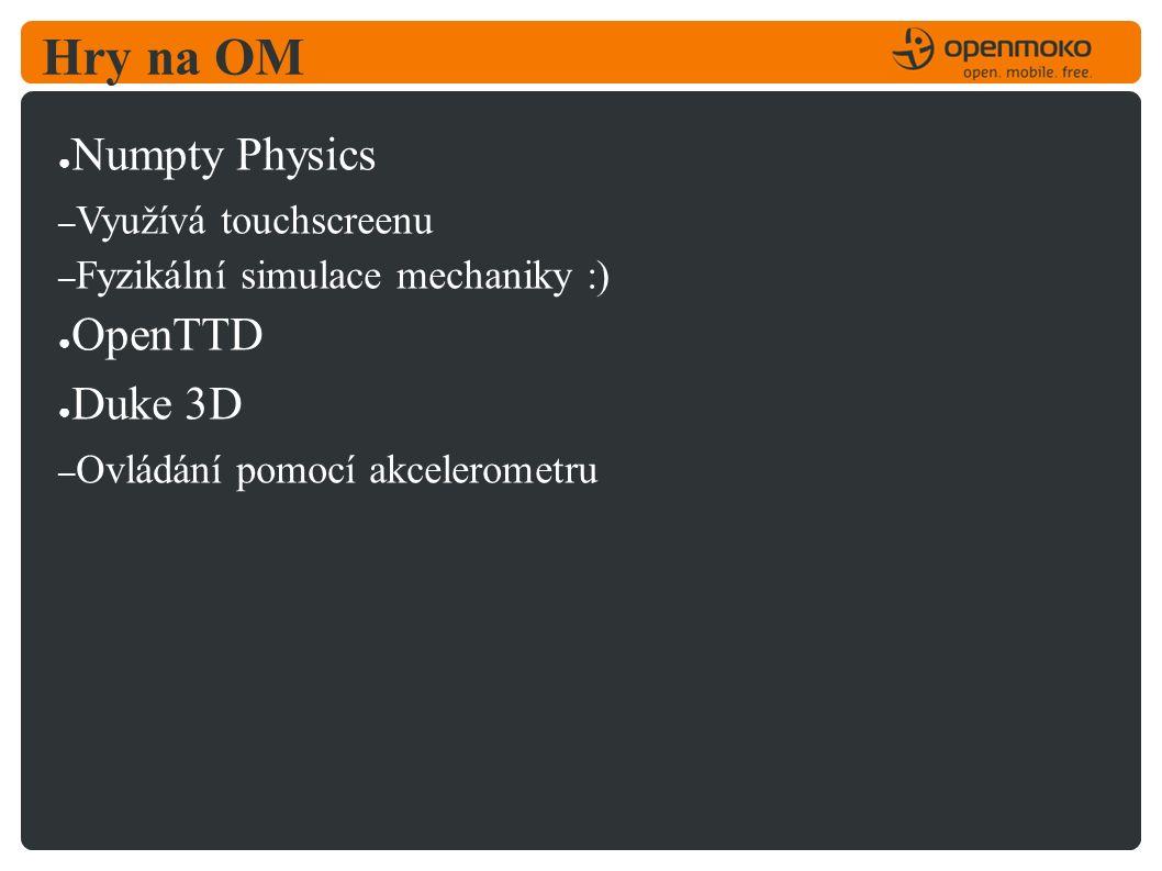 Hry na OM ● Numpty Physics – Využívá touchscreenu – Fyzikální simulace mechaniky :) ● OpenTTD ● Duke 3D – Ovládání pomocí akcelerometru