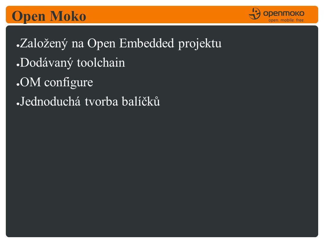 Open Moko ● Založený na Open Embedded projektu ● Dodávaný toolchain ● OM configure ● Jednoduchá tvorba balíčků